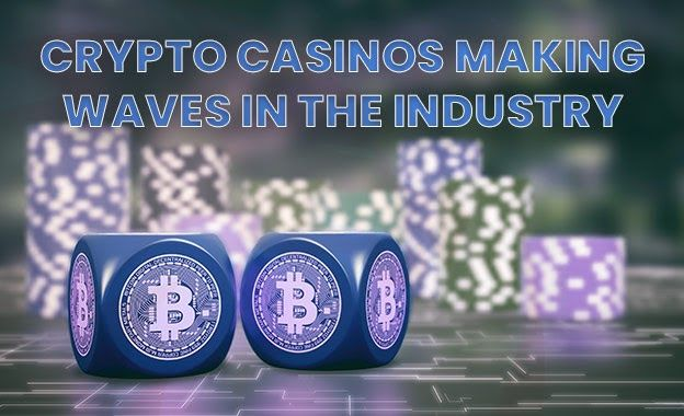 Crypto Casinos Making Waves In The Industry