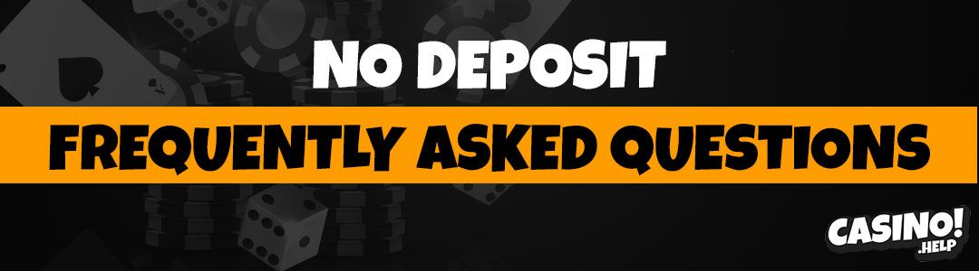 No deposit frequently asked questions