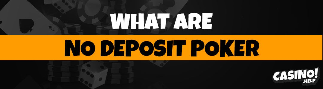 What are no deposit poker?