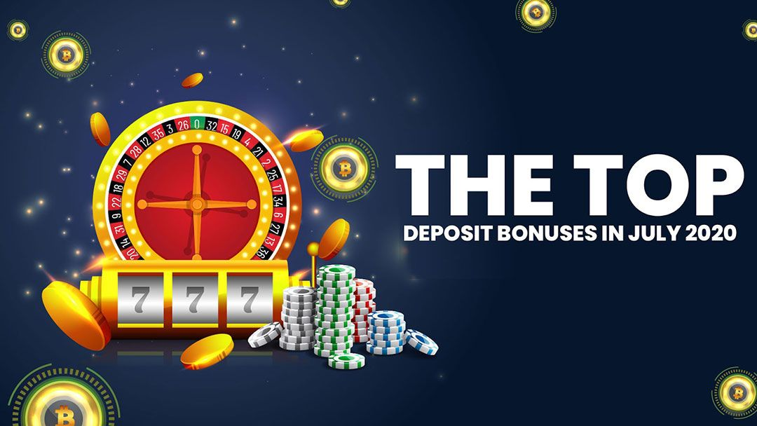 The Top Deposit Bonuses in July 2020