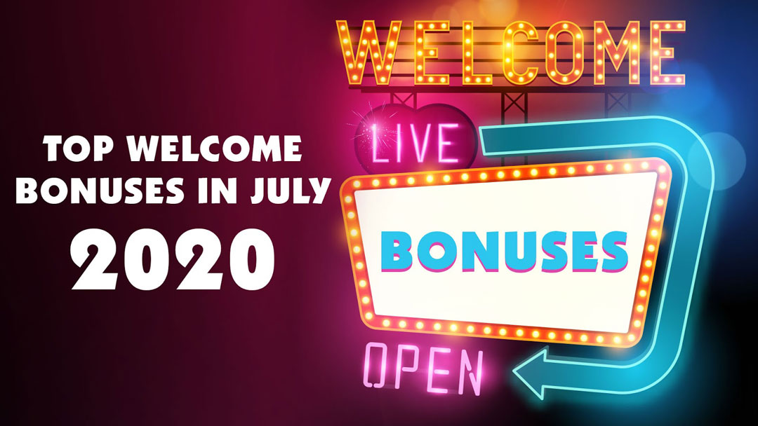 Top Welcome Bonuses in July 2020